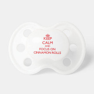 Keep Calm and focus on Cinnamon Rolls Baby Pacifier