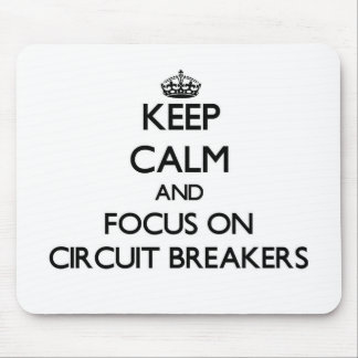 Keep Calm and focus on Circuit Breakers Mouse Pad