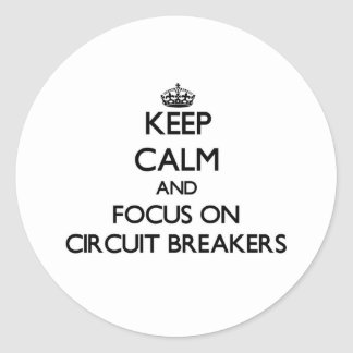 Keep Calm and focus on Circuit Breakers Round Sticker