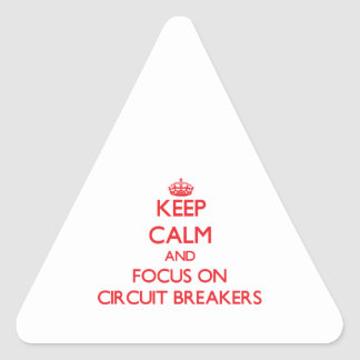 Keep Calm and focus on Circuit Breakers Triangle Sticker