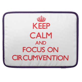 Keep Calm and focus on Circumvention Sleeves For MacBooks