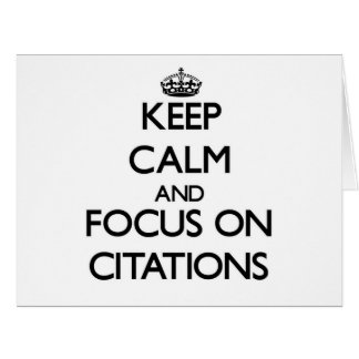 Keep Calm and focus on Citations Greeting Cards