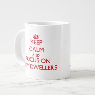 Keep Calm and focus on City Dwellers 20 Oz Large Ceramic Coffee Mug