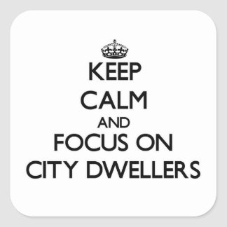 Keep Calm and focus on City Dwellers Square Sticker