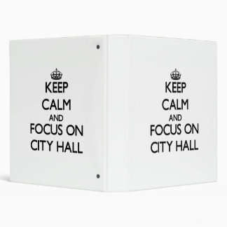 Keep Calm and focus on City Hall Binders