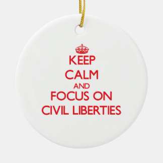 Keep Calm and focus on Civil Liberties Ornaments
