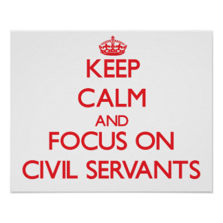 Keep Calm and focus on Civil Servants Posters
