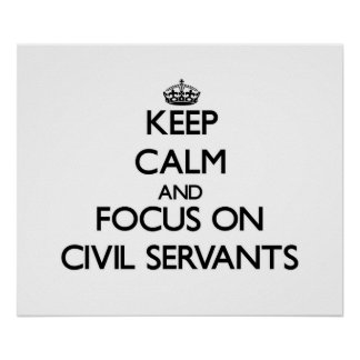 Keep Calm and focus on Civil Servants Poster