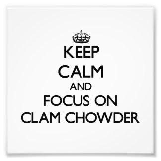 Keep Calm and focus on Clam Chowder Photo Print