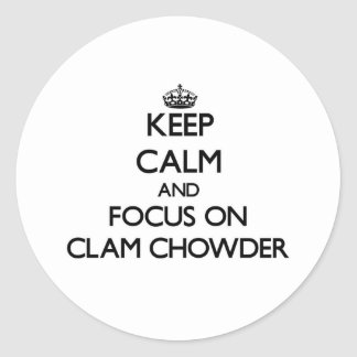 Keep Calm and focus on Clam Chowder Stickers