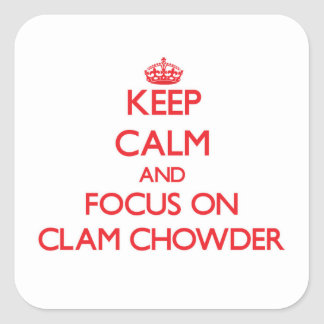 Keep Calm and focus on Clam Chowder Sticker
