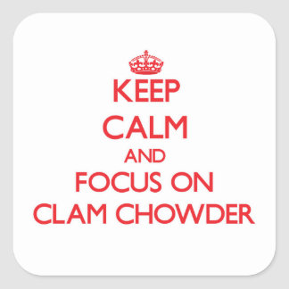 Keep Calm and focus on Clam Chowder Square Sticker