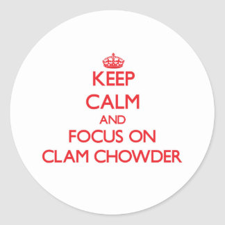 Keep Calm and focus on Clam Chowder Round Stickers