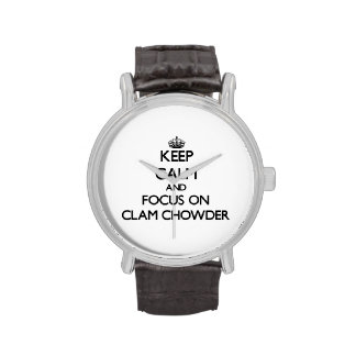 Keep Calm and focus on Clam Chowder Watch