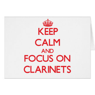 Keep Calm and focus on Clarinets Greeting Card