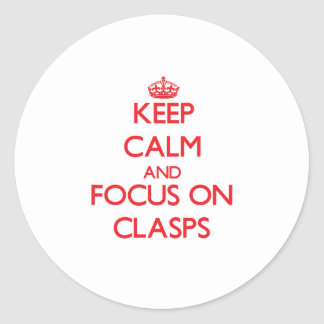 Keep Calm and focus on Clasps Round Stickers