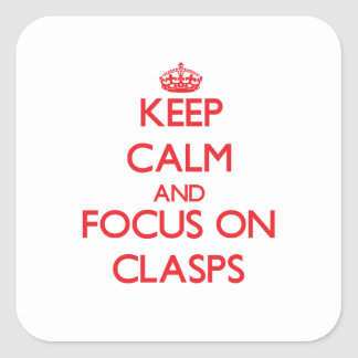 Keep Calm and focus on Clasps Square Sticker