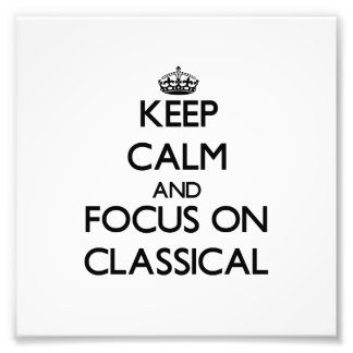 Keep Calm and focus on Classical Photo