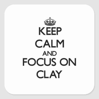 Keep Calm and focus on Clay Square Sticker