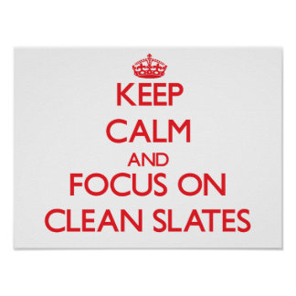 Keep Calm and focus on Clean Slates Posters