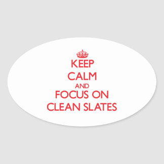 Keep Calm and focus on Clean Slates Oval Sticker