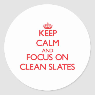 Keep Calm and focus on Clean Slates Sticker