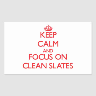 Keep Calm and focus on Clean Slates Rectangular Stickers