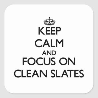 Keep Calm and focus on Clean Slates Square Sticker