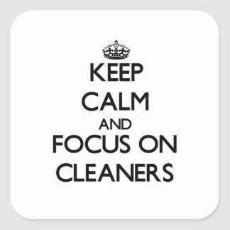 Keep Calm and focus on Cleaners Square Stickers