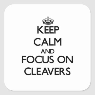 Keep Calm and focus on Cleavers Square Sticker