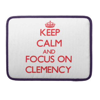 Keep Calm and focus on Clemency Sleeve For MacBooks