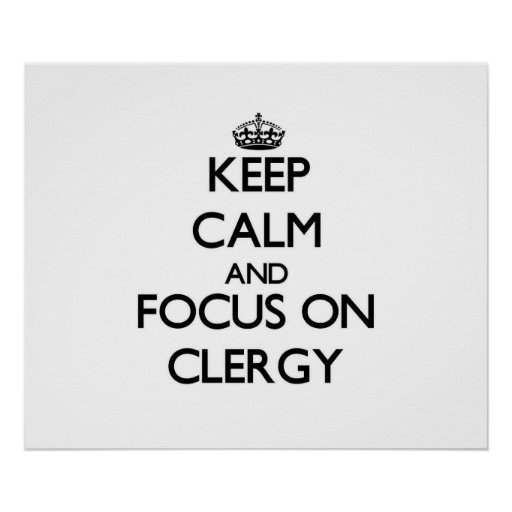 Keep Calm and focus on Clergy Posters