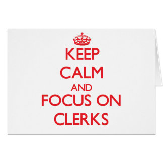Keep Calm and focus on Clerks Greeting Card