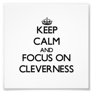 Keep Calm and focus on Cleverness Photo Art