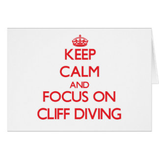 Keep Calm and focus on Cliff Diving Greeting Card