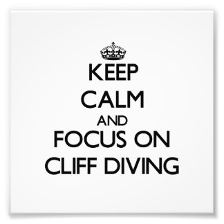 Keep Calm and focus on Cliff Diving Photo Art