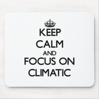 Keep Calm and focus on Climatic Mouse Pads