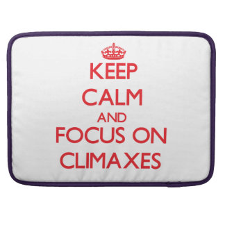 Keep Calm and focus on Climaxes Sleeve For MacBook Pro