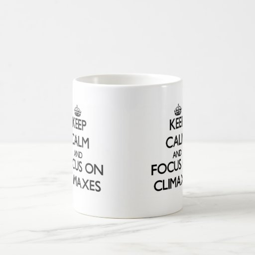 Keep Calm and focus on Climaxes Coffee Mugs