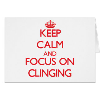 Keep Calm and focus on Clinging Greeting Card