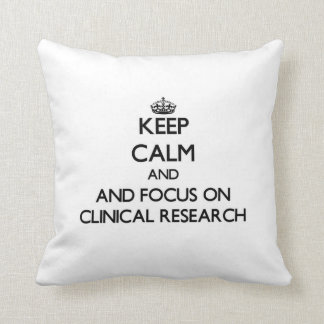 Keep calm and focus on Clinical Research Throw Pillows