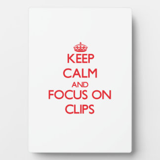 Keep Calm and focus on Clips Display Plaque