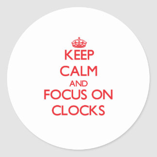 Keep calm and focus on Clocks Classic Round Sticker