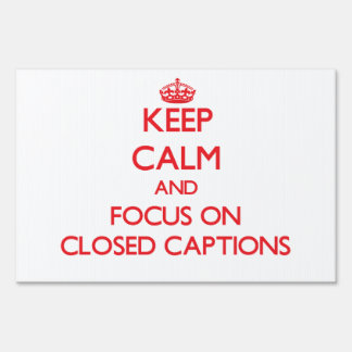 Keep Calm and focus on Closed Captions Lawn Signs