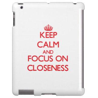 Keep Calm and focus on Closeness