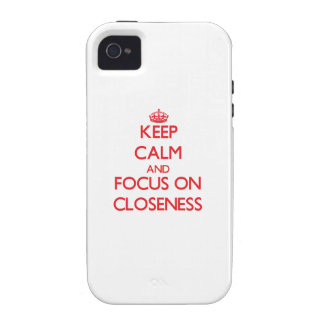 Keep Calm and focus on Closeness Vibe iPhone 4 Covers