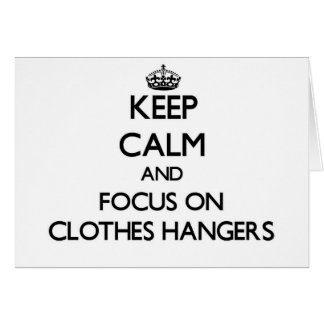 Keep Calm and focus on Clothes Hangers Greeting Card
