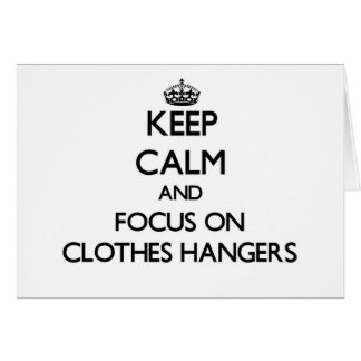 Keep Calm and focus on Clothes Hangers Stationery Note Card
