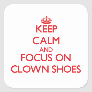 Keep Calm and focus on Clown Shoes Sticker