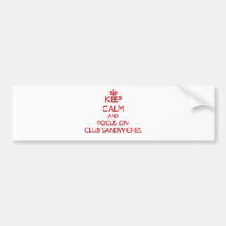 Keep Calm and focus on Club Sandwiches Car Bumper Sticker